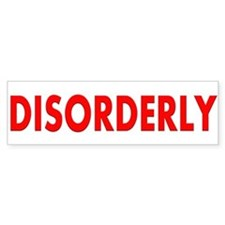 Disorderly Bumper Bumper Sticker