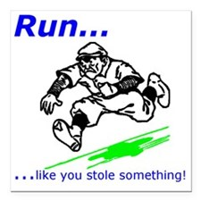 """Run Like You Stole Somet Square Car Magnet 3"""" x 3"""""""