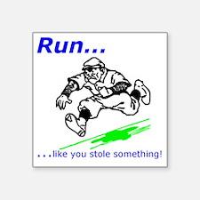 "Run Like You Stole Somethin Square Sticker 3"" x 3"""