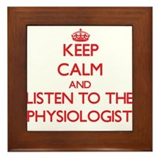 Keep Calm and Listen to the Physiologist Framed Ti