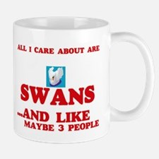 All I care about are Swans Mugs