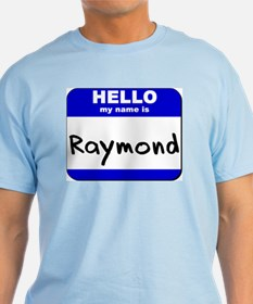 hello my name is raymond T-Shirt