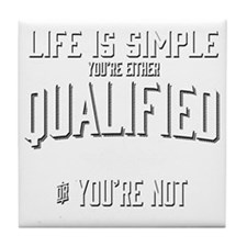 Life is Simple: Youre Either Qualifie Tile Coaster