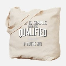 Life is Simple: Youre Either Qualified or Tote Bag