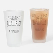 Life is Simple: Youre Either Qualif Drinking Glass