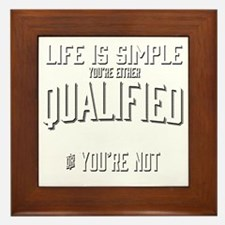 Life is Simple: Youre Either Qualified Framed Tile