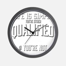 Life is Simple: Youre Either Qualified  Wall Clock