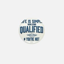 Life is Simple: Youre Either Qualified Mini Button