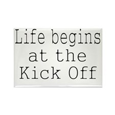 Life begins at the Kick Off-white Rectangle Magnet