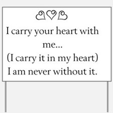 I CARRY YOUR HEART WITH ME Yard Sign