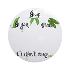 Sugar Snap Peas ... And I Dont Care Round Ornament
