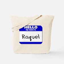 hello my name is raquel Tote Bag