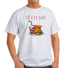 FEED ME WITH BURGER MEAL T-Shirt