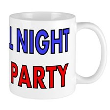 UP ALL NIGHT.Lets Party Mug