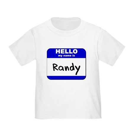 hello my name is randy Toddler T-Shirt