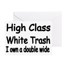 HIGH CLASS WHITE TRASH I own a doubl Greeting Card