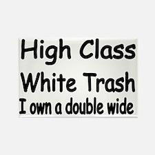 HIGH CLASS WHITE TRASH I own a do Rectangle Magnet