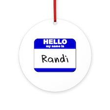 hello my name is randi  Ornament (Round)
