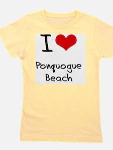 I Love PONQUOGUE BEACH Girl's Tee