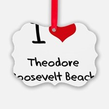 I Love THEODORE ROOSEVELT BEACH Ornament