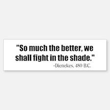 Dienekes: Fight in the shade Bumper Bumper Bumper Sticker
