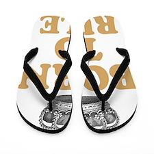 Born To Rule Flip Flops