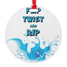 FLIP TWIST AND RIP Ornament
