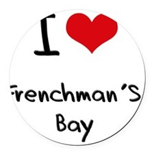 I Love FRENCHMAN'S BAY Round Car Magnet