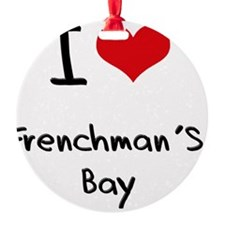 I Love FRENCHMAN'S BAY Ornament