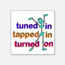 "Tuned In Tapped In Turned O Square Sticker 3"" x 3"""