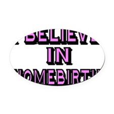 I believe in homebirth Oval Car Magnet