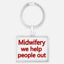 Midwifery, we help people out 2 Landscape Keychain