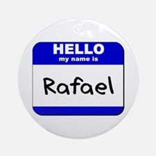 hello my name is rafael  Ornament (Round)