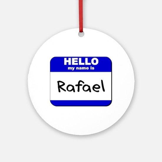hello my name is rafael  Ornament (Round)