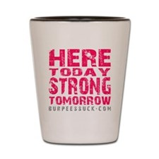 HERE TODAY - PINK Shot Glass