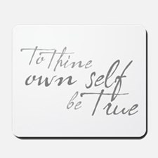 To Thine Own Self Be True Mousepad