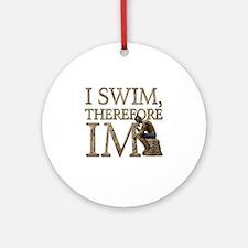 I Swim Therefore IM Round Ornament