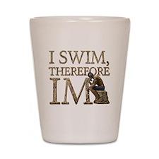 I Swim Therefore IM Shot Glass