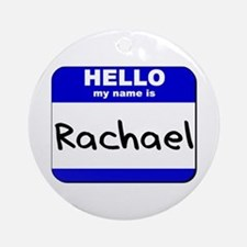 hello my name is rachael  Ornament (Round)