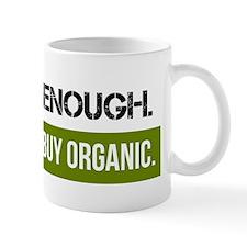 GMO - Enough.  Buy Organic. Mug