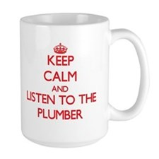 Keep Calm and Listen to the Plumber Mugs