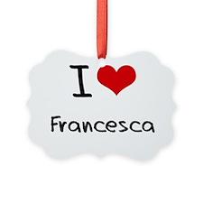 I Love Francesca Ornament