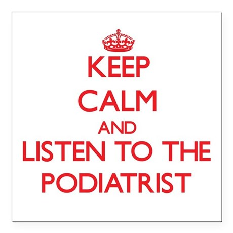 Keep Calm and Listen to the Podiatrist Square Car