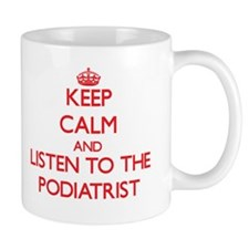 Keep Calm and Listen to the Podiatrist Mugs
