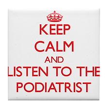 Keep Calm and Listen to the Podiatrist Tile Coaste
