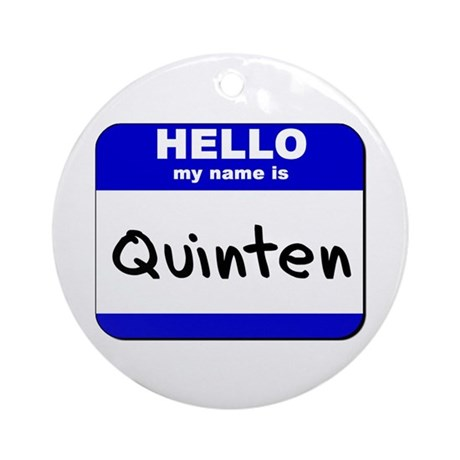 hello my name is quinten Ornament (Round)