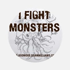 I Fight Monsters Round Ornament