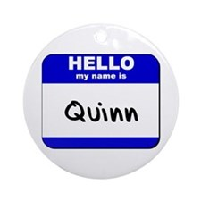 hello my name is quinn  Ornament (Round)