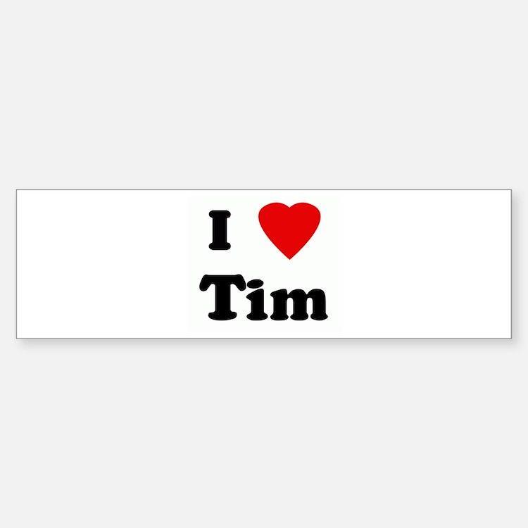 I Love Tim Bumper Bumper Bumper Sticker