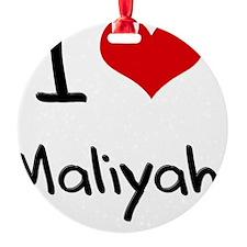 I Love Maliyah Ornament